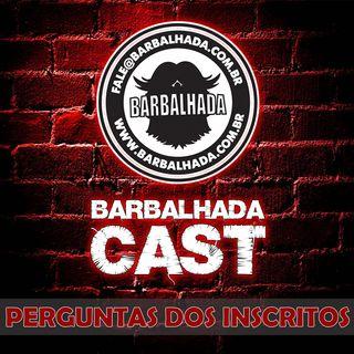 Barbalhada responde: PERGUNTAS DOS INSCRITOS - BARBALHADACAST #003