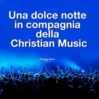 UNA BUONA NOTTE CON LA CHRISTIAN MUSIC ITALY