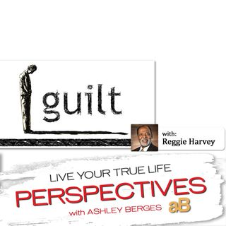 Are you Guilty of Feeling Guilty in Your Life? [Ep. 574]