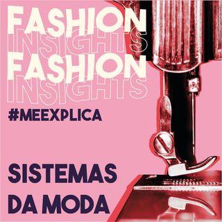 #MeExplica #3: Sistemas da Moda