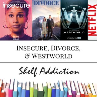 Ep 56: Insecure, Divorce, & Westworld | Pop Culture Sunday