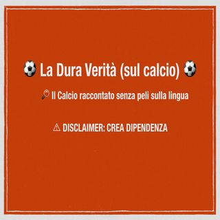 La Dura Verità (sul calcio): Ep. 6