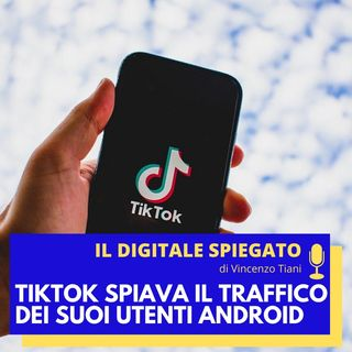 14. TikTok spiava il traffico dei suoi utenti Android