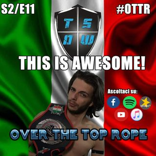 Over The Top Rope S2E11 - THIS IS AWESOME!