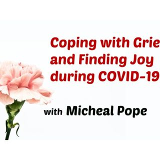 S8:E20 - Coping with Grief and Finding Joy during COVID-19