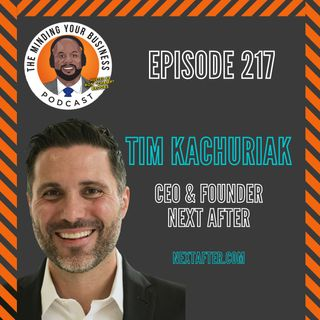 #217 - Tim Kachuriak, CEO & Founder of Next After