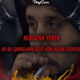Nursena Yener - Ah Bu Şarkıların Gözü Kör Olsun (Cover)