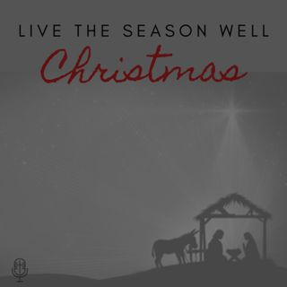 224: Christmas Season – Live it well!
