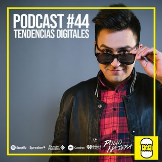 Podcast #44 Tendencias Digitales