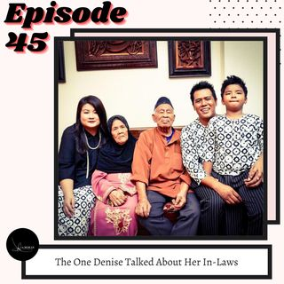 Episode 45: The One Denise Talked About Her In-Laws