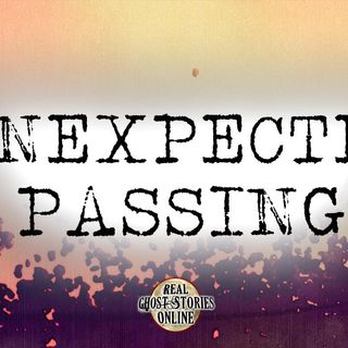 Unexpected Passing | Haunted, Paranormal, Supernatural