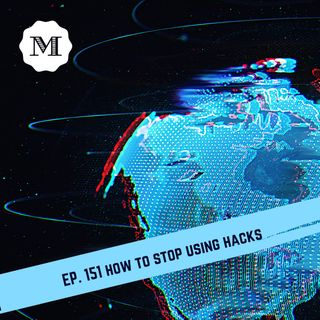 Ep 151 How to stop using Hacks