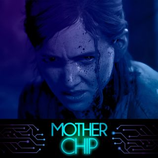 MotherChip #281 - The Last of Us Part II (sem spoilers) | Com Carol Costa e Tayná Garcia