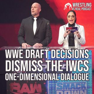 WWE Draft Decisions Dismiss The IWCs One-Dimensional Dialogue (ep. 644)