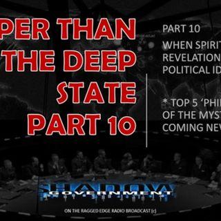 DEEPER THAN THE DEEP STATE PART 10 SPIRITUAL REVELATION BECOMES POLITICAL IDEOLOGY...danger danger danger....
