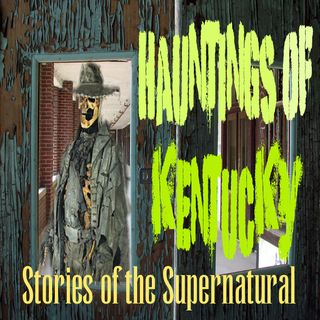 Hauntings of Kentucky | Interview with Steve Asher | Podcast