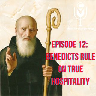 EP12 - Benedict's Rule on True Hospitality!