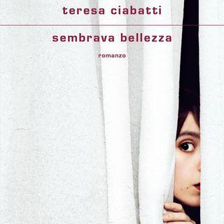 """Teresa Ciabatti """"Sembrava bellezza"""""""