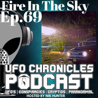 UFO Chronicles Podcast - Fire in the Sky - 090620