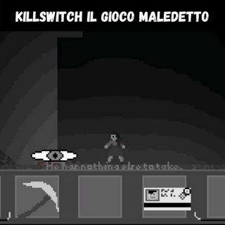 killswitch il gioco MALEDETTO │ CASO 01