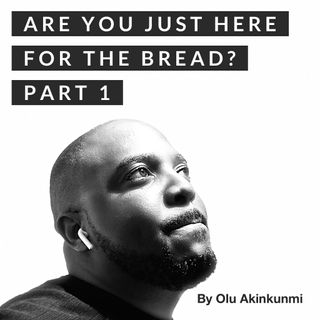 #21 Are You Just Here For The Bread? Part 1