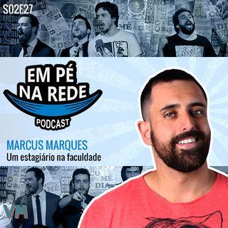S02E27 - Marcus Marques e um estagiário na faculdade