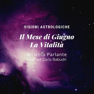 Articolo Parlante - Visione Astrologica del Mese Di Giugno