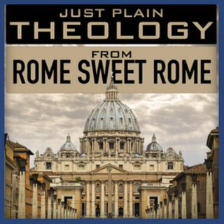 Episode 1: Just Plain Theology from Rome Sweet Rome (November 26, 2016)