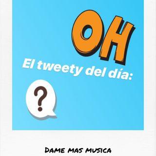 Dame más música - El Tweety Del Día