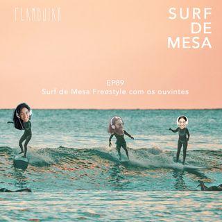 89 - Surf de Mesa freestyle com os ouvintes