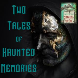 Two Tales of Haunted Memories | Podcast E120