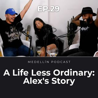 A Life Less Ordinary: Alex's Story - Medellin Podcast Ep. 29