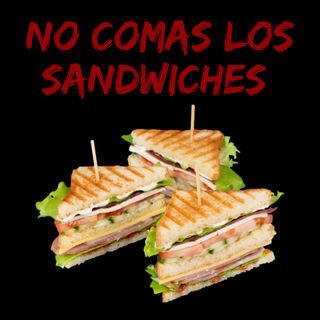 No comas los Sandwiches