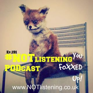 Ep.191 - You Foxxed Up!