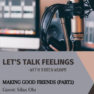 MAKING GOOD FRIENDS(PART2)
