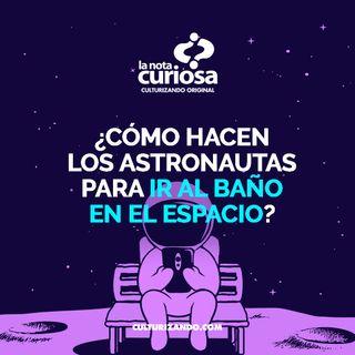 ¿Cómo hacen los astronautas para ir al baño en el espacio? • Curiosidades - Culturizando