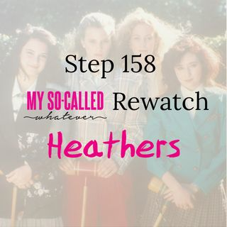 Step 158 - MSCW Rewatch: Heathers