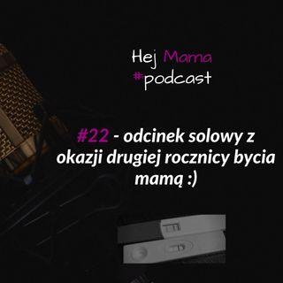 #022 - Odcinek solowy na drugą rocznicę bycia mamą