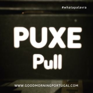 Good Morning Portugal! What a Palavra: 'Puxe'