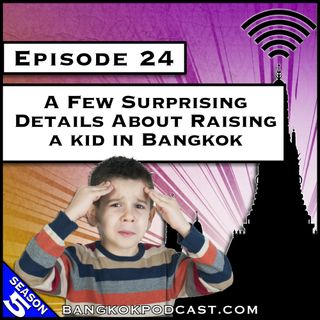 A Few Surprising Details About Raising a Kid in Bangkok [S5.E24]