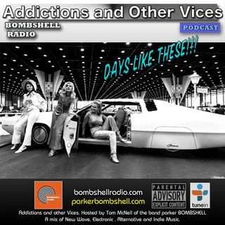 Addictions and Other Vices 304 - Days Like These!!!