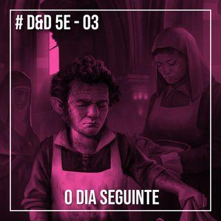 D&D 5e - #3 O dia seguinte
