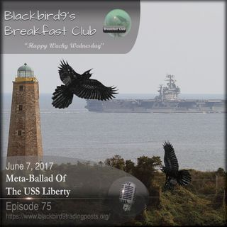 Meta-Ballad Of The USS Liberty - Blackbird9 Podcast