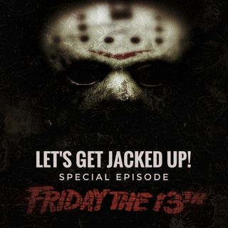 """""""Friday the 13th Special Episode"""" LET'S GET JACKED UP!"""