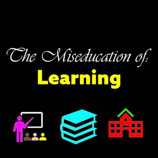The Miseducation of: Learning