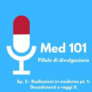 Ep. 5 - Radiazioni in medicina pt. 1: Decadimenti e raggi X