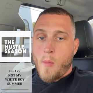 The Hustle Season: Ep. 179 Not My White Boy Summer