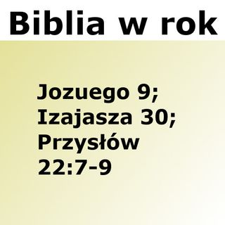 206 - Jozuego 9, Izajasza 30, Przysłów 22:7-9