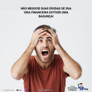 163 Não negocie suas dívidas se sua vida financeira estiver uma bagunça!