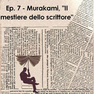 """Ep. 7 - Murakami, """"Il mestiere dello scrittore"""""""